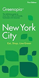 Greenopia, New York City: The Definitive Guide to More Than 1,300 Eco-Friendly Businesses and Resources (Greenopia series) LLC The Green Media Group