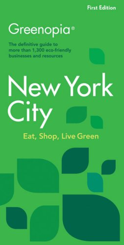 Greenopia, New York City: The Definitive Guide to More Than 1,300 Eco-Friendly Businesses and Resources (Greenopia serie