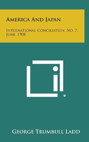 America and Japan: International Conciliation, No. 7, June, 1908
