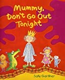 Mummy Don't Go Out Tonight (0747561214) by Gardner, Sally