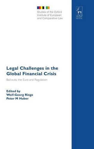 Legal Challenges in the Global Financial Crisis: Bail-outs, the Euro and Regulation (Studies of the Oxford Institute of European and Comparative Law)