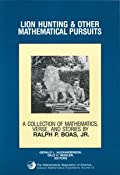LION HUNTING AND OTHER MATHEMATICAL PURSUITS: A COLLECTION OF MATHEMATICS, VERSE & STORIES BY RALPH P. BOAS, JR.