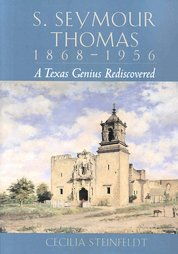 S. Seymour Thomas, 1868-1956: A Texas Genius Rediscovered - Hardcover
