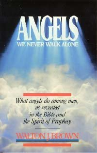 Angels: We Never Walk Alone (What Angels Do Among Men, As Revealed in the Bible and the Spirit of Prophecy) by Walton John Brown (1987-09-27)
