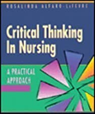 Critical Thinking Clinical Reasoning and Clinical Judgment A Practical Approach by Rosalinda Alfaro-LeFevre RN MSN ANEF