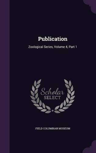 Publication: Zoological Series, Volume 4, Part 1