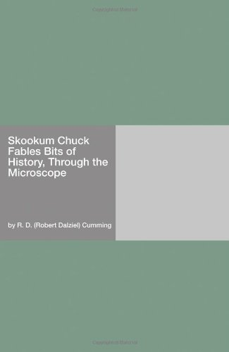 Skookum Chuck Fables Bits Of History, Through The Microscope