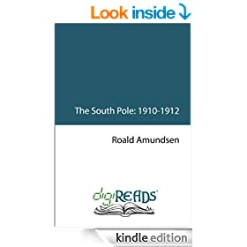 """The South Pole: An Account of the Norwegian Antartic Expedition in the """"Fram"""": 1910-1912"""