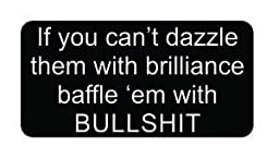 J(3) If You Can\'t Dazzle Them with Brilliance Baffle \'Em with Bullsh*t Funny Hard Hat / Helmet Stickers