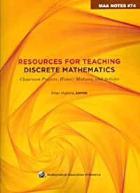 RESOURCES FOR TEACHING DISCRETE MATHEMATICS: CLASSROOM PROJECTS, HISTORY MODULES AND ARTICLES