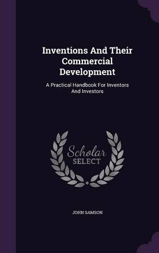 Inventions And Their Commercial Development: A Practical Handbook For Inventors And Investors
