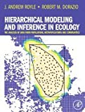 Hierarchical Modeling and Inference in Ecology: The Analysis of Data from Populations, Metapopulations and Communities [Hardcover]