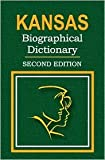 Kansas Biographical Dictionary: People of All Times and Places Who Have Been Important to the History and Life of the State