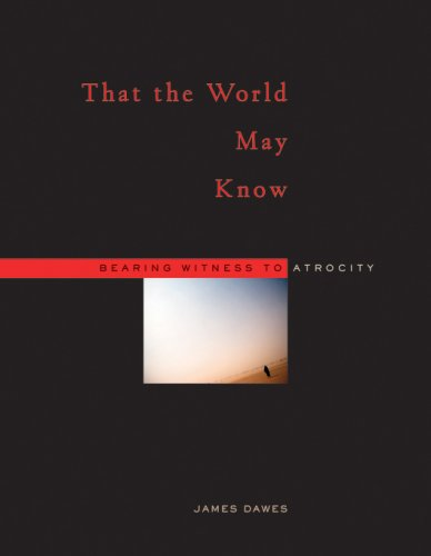 That the World May Know: Bearing Witness to Atrocity