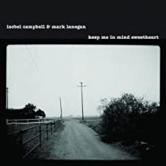 Keep Me in Mind Sweetheart - Isobel Campbell & Mark Lanegan