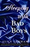 Sleeping With Bad Boys: A 1956 Playboy Model's Escapades with James Dean,  Hugh Hefner, Norman Mailer and the famous writers of the 1950's beat generation