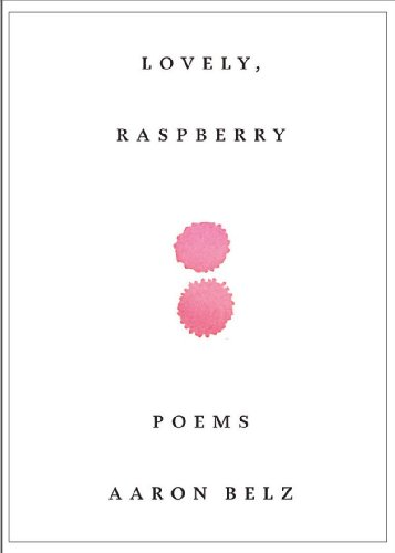 Lovely, Raspberry: Poems, Aaron Belz