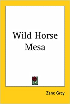 Wild Horse Mesa: Zane Grey: 9781417902323: Amazon.com: Books