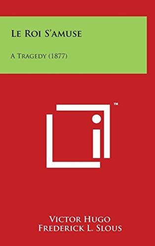 Le Roi S'Amuse: A Tragedy (1877)