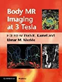 Body MR Imaging at 3 Tesla (Cambridge Medicine)