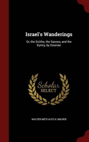 Israel's Wanderings: Or, the Sciiths, the Saxons, and the Kymry, by Oxonian