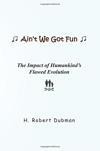 Ain't We Got Fun: The Impact of Humankind's Flawed Evolution
