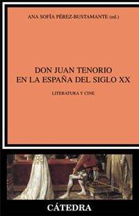 Don Juan Tenorio en la Espana del siglo XX / Don Juan Tenorio in the Spain During the XX Century: Literatura y cine / Literature and Theater (Critica ... and Literary Studies) (Spanish Edition)