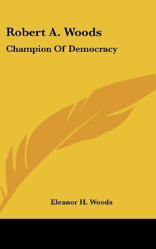 Robert A. Woods: Champion of Democracy