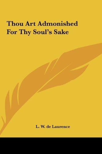Thou Art Admonished for Thy Soul's Sake Thou Art Admonished for Thy Soul's Sake