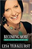 Becoming More Than a Good Bible Study Girl Publisher: Zondervan