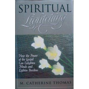 Spiritual Lightening: How the Power of the Gospel Can Enlighten Minds and Lighten Burdens