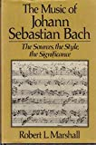 The Music of Johann Sebastian Bach: The Sources, the Style, the Significance (0028717821) by Marshall, Robert L.