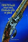 img - for How to Build Your Own Flintlock-Rifle or Pistol book / textbook / text book