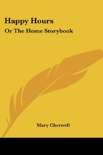Happy Hours: Or The Home Storybook