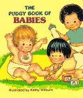 The Pudgy Book of Babies (0448102072) by Kathy Wilburn
