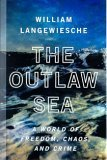 The Outlaw Sea: A World of Freedom, Chaos, and Crime, Langewiesche,William