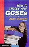 Alan Vincent How to Choose Your GCSEs and Other Key Stage 4 Options