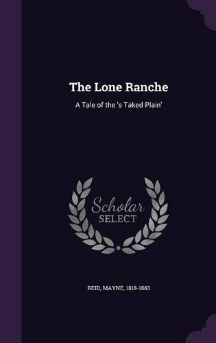 The Lone Ranche: A Tale of the 's Taked Plain'