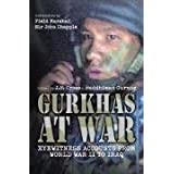 Gurkhas at War: Eyewitness Accounts from World War II to Iraqby J. P. Cross
