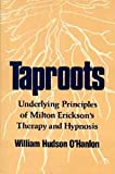 img - for Taproots: Underlying Principles of Milton Erickson's Therapy and Hypnosis book / textbook / text book