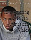 Empowering African-American Males: A Guide to Increasing Black Male Achievement