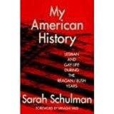 My American History: Lesbian and Gay Life During the Reagan/Bush Years