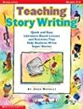 Teaching Story Writing: Quick and Easy Literature-Based Lessons and Activities That Help Students Write Super Stories (0439050065) by Novelli, Joan