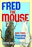 Fred the Mouse Book Three: Rescuing Freedom