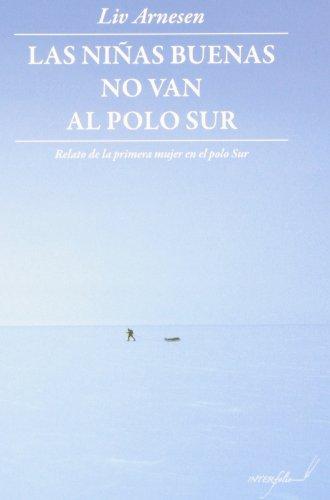 Las niñas buenas no van al polo Sur: Relato de la primera mujer en el polo Sur (LEER Y VIAJAR)