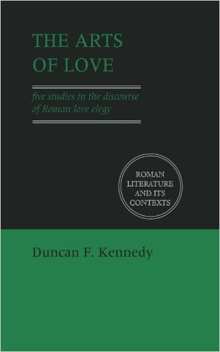 The Arts of Love: Five Studies in the Discourse of Roman Love Elegy (Roman Literature and its Contexts)