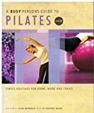 img - for 'A BUSY PERSON'S GUIDE TO PILATES: SIMPLE ROUTINES FOR HOME, WORK AND TRAVEL. (A BUSY PERSON'S GUIDE)' book / textbook / text book