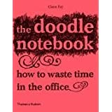 The Doodle Notebook: How to Waste Time in the Officepar Claire Fay