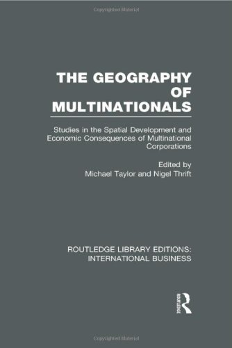 The Geography of Multinationals (RLE International Business): Studies in the Spatial Development and Economic Consequenc