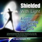 Shielded with Light: A Guide for Clea...